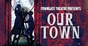 Our Town - Towngate Theatre