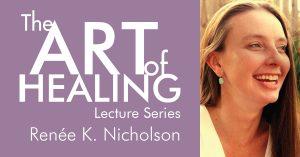 Art of Healing Lecture - Renee Nicholson
