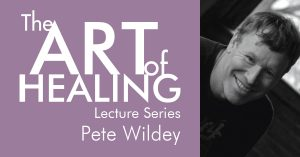 Art of Healing Lecture Series - Pete Wildey