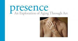 Presence:An Exploration of Aging Through Art