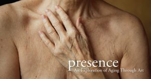 Presence: An Exploration of Aging Through Art