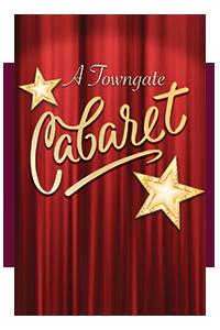 A Towngate Cabaret!
